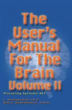 The User's Manual for the Brain: Mastering Systemic NLP: Volume II
