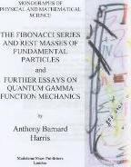 The Fibonacci Series and Rest Masses of Fundamental Particles and Further Essays on Quantum Gamma Function Mechanics