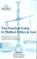 The Practical Guide to Medical Ethics and Law