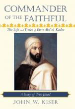 Commander of the Faithful, the Life and Times of Emir Abd El-Kader