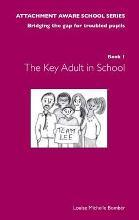 The Attachment Aware School Series: The Key Adult in School Book 1