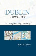 Dublin 1610 to 1756: the making of the early modern city