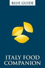 Blue Guide Italy Food Companion (2nd Edition) Phrasebook and Miscellany