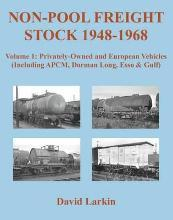Non-Pool Freight Stock 1948-1968: Privately-Owned and European Vehicles (Including APCM, Dorman Long, Esso & Gulf): Part 1