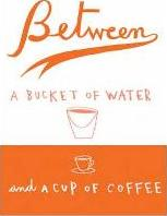 Between a Bucket of Water and a Cup of Coffee