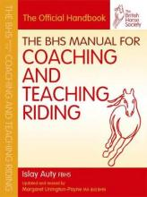 The BHS Manual for Coaching and Teaching Riding