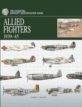 The Essential Aircraft Identification Guide: Allied Fighters 1939 - 45