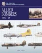 The Essential Aircraft Identification Guide: Allied Bombers 1939 - 45