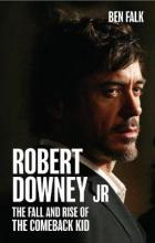 Robert Downey Jr: The Rise and Fall of the Comeback Kid