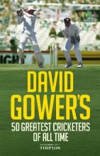 David Gower's 50 Greatest Cricketers of All Time