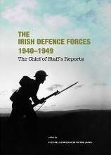 The Irish Defence Forces 1940-1949, the Chief of Staff's Reports
