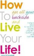 How To Get Off Your Backside and Live Your Life!