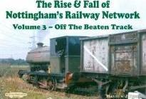 The Rise and Fall of Nottingham's Railways Network: v. 3