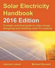 The Solar Electricity Handbook: A Simple, Practical Guide to Solar Energy and Designing and Installing Solar PV Systems 2016