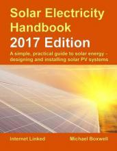 The Solar Electricity Handbook: A Simple, Practical Guide to Solar Energy - Designing and Installing Solar Photovoltaic Systems. 2017
