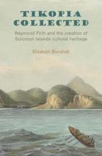 Tikopia Collected: Raymond Firth and the Creation of Solomon Islands Cultural Heritage 2017
