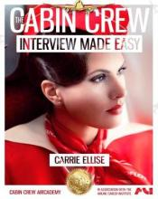 The Cabin Crew Interview Made Easy: The Ultimate Jump Start Guide to Acing the Flight Attendant Interview: Volume 1