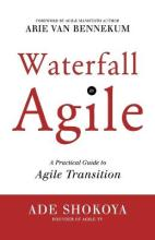 Waterfall to Agile - A Practical Guide to Agile Transition