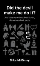 Did the Devil Make Me Do it? and Other Questions About Satan, Demons and Evil Spirits