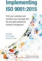 Implementing ISO 9001:2015: Thrill Your Customers and Transform Your Cost Base with the New Gold Standard for Business Management 2015