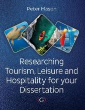Researching Tourism, Leisure and Hospitality For Your Dissertation