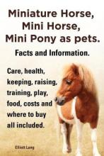 Miniature Horse, Mini Horse, Mini Pony as pets. Facts and Information. Miniature horses care, health, keeping, raising, training, play, food, costs and where to buy all included.