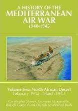 A History of the Mediterranean Air War, 1940-1945: North African Desert, February 1942-March 1943 v. 2