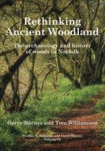 Rethinking Ancient Woodland: the Archaeology and History of Woods in Norfolk: 13