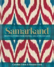 Samarkand: Recipes and Stories From Central Asia and the Caucasus