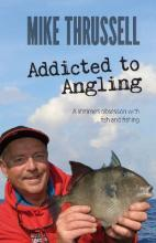 Addicted to Angling: A Lifetime's Obsession with Fish and Fishing 2015