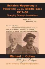 Britain's Hegemony in Palestine and the Middle East, 1917-56