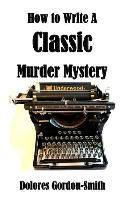 How to Write A Classic Murder Mystery