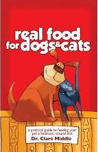 Real Food for Dogs and Cats: A Practical Guide ti Feeding Your Pet a Balanced, Natural Diet