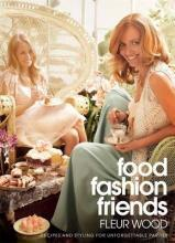 Food Fashion Friends: recipes & styling for unforgettable parties
