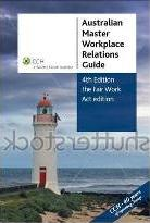Australian Master Workplace Relations Guide 4th Edition [CCH Product Code