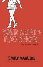 Your Skirt's Too Short: Sex, Power, Choice