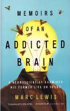 Memoirs Of An Addicted Brain: A Neuroscientist Examines HisFormer Life On Drugs