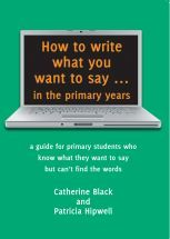 How to Write What You Want to Say in the Primary Years