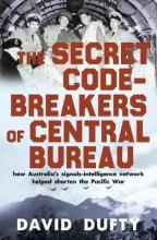 The Secret Code-Breakers of Central Bureau: how Australia's signals-intelligence network shortened the Pacific War