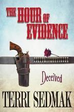 The Hour of Evidence - Deceived (the Liberty and Property Legends Book 4)