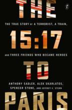 The 15:17 to Paris: The True Story of a Terrorist, a Train, and Three Friends Who Became Heroes