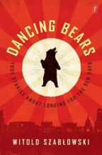 Dancing Bears: True Stories about Longing for the Old Days