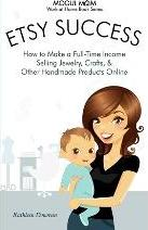 Etsy Success - How to Make a Full-Time Income Selling Jewelry, Crafts, and Other Handmade Products Online (Mogul Mom Work-at-Home Book Series)