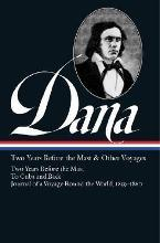Richard Henry Dana Jr.: Two Years Before the Mast & Other Voyages (Loa #161)