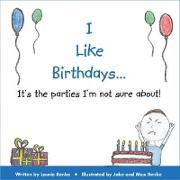 I Like Birthdays...It's the Parties I'm Not Sure About!