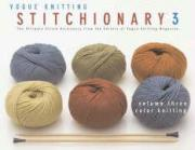 """Vogue Knitting"" Stitchionary: Color Knitting v. 3"