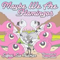 Maybe We Are Flamingos