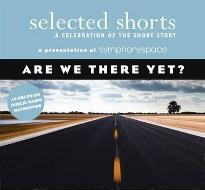 Selected Shorts: Are We There Yet?