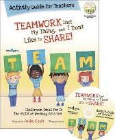 Teamwork isn't My Thing, and I Don't Like to Share! Activity Guide for Teachers