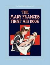 The Mary Frances First Aid Book 100th Anniversary Edition